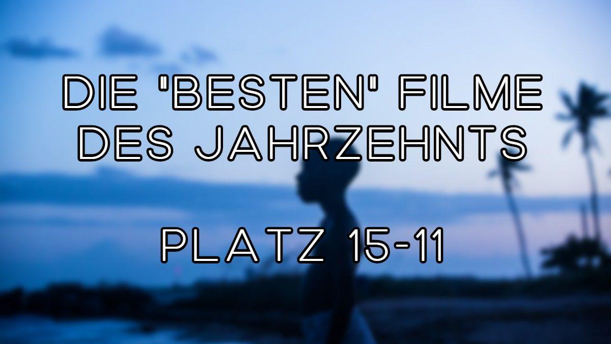 """Die """"besten"""" Filme des Jahrzehnts – Platz 15-11"""